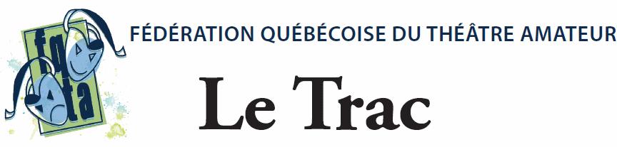 Journal Le Trac de la Fédération Québécoise du Théâtre Amateur